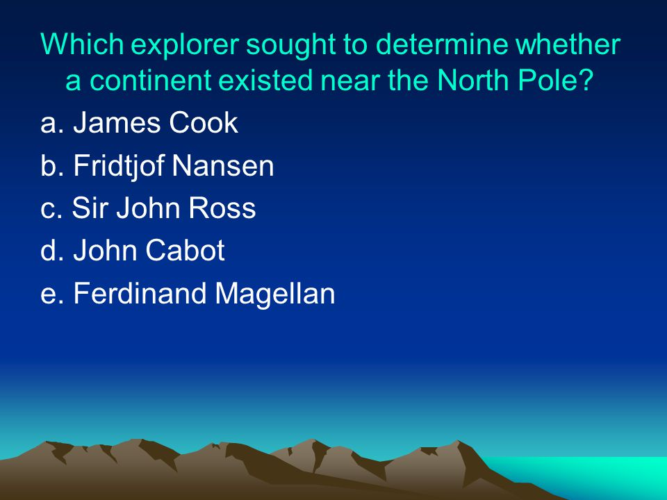 Which explorer sought to determine whether a continent existed near the North Pole