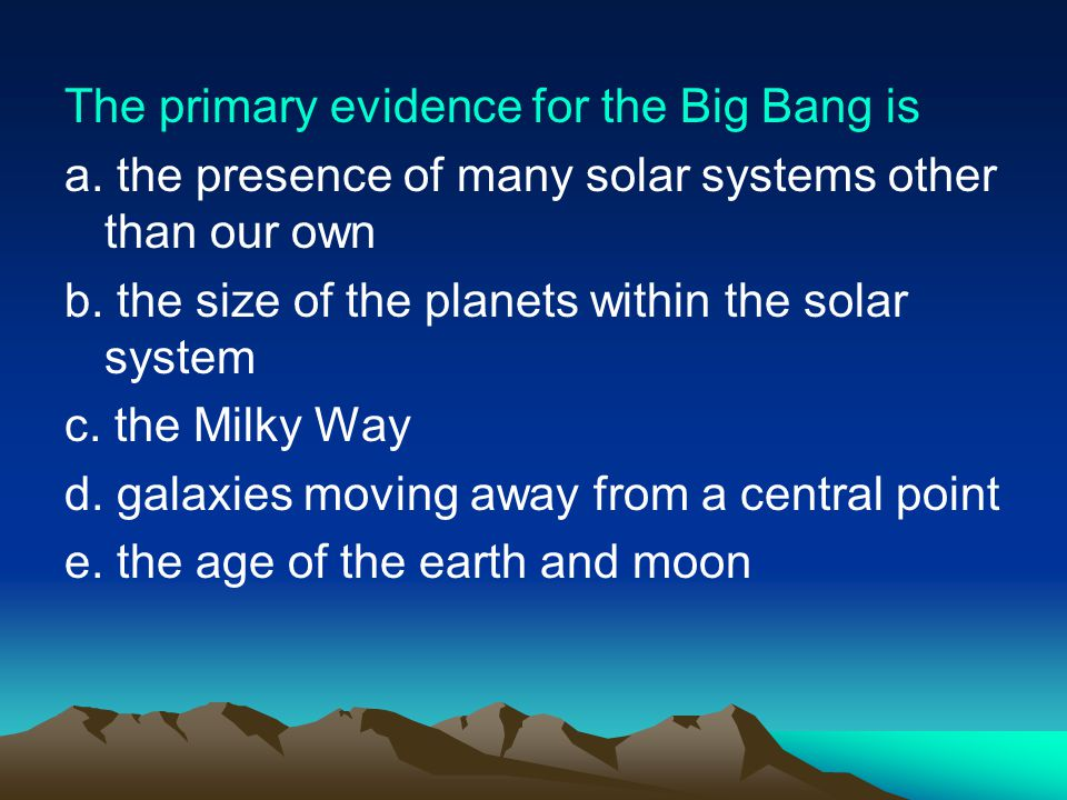 The primary evidence for the Big Bang is