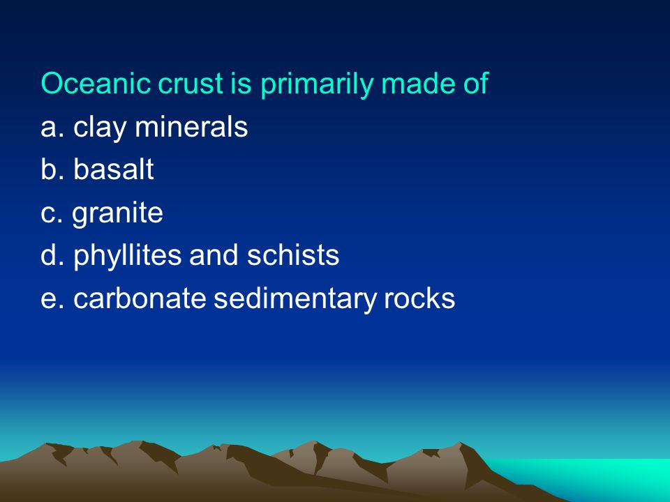 Oceanic crust is primarily made of