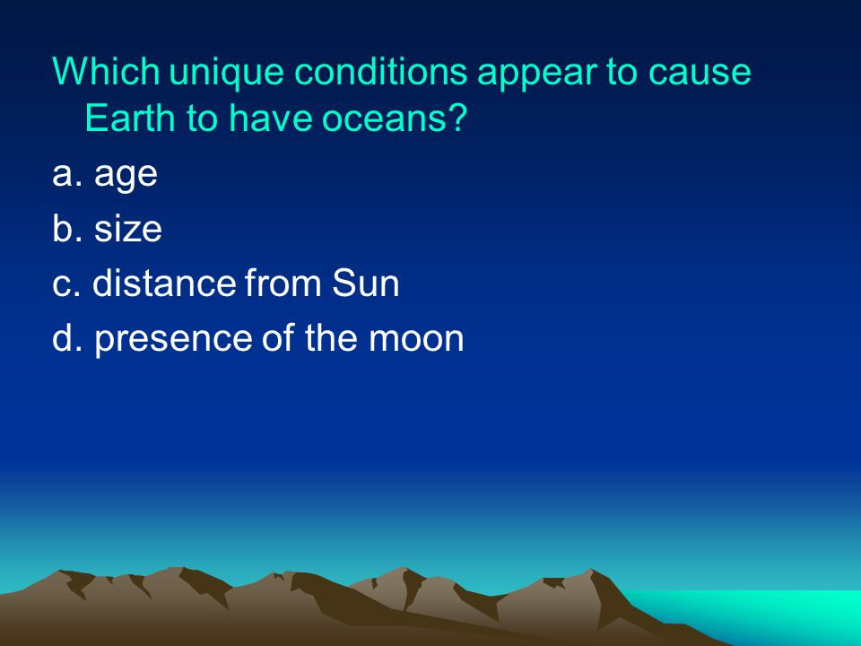Which unique conditions appear to cause Earth to have oceans