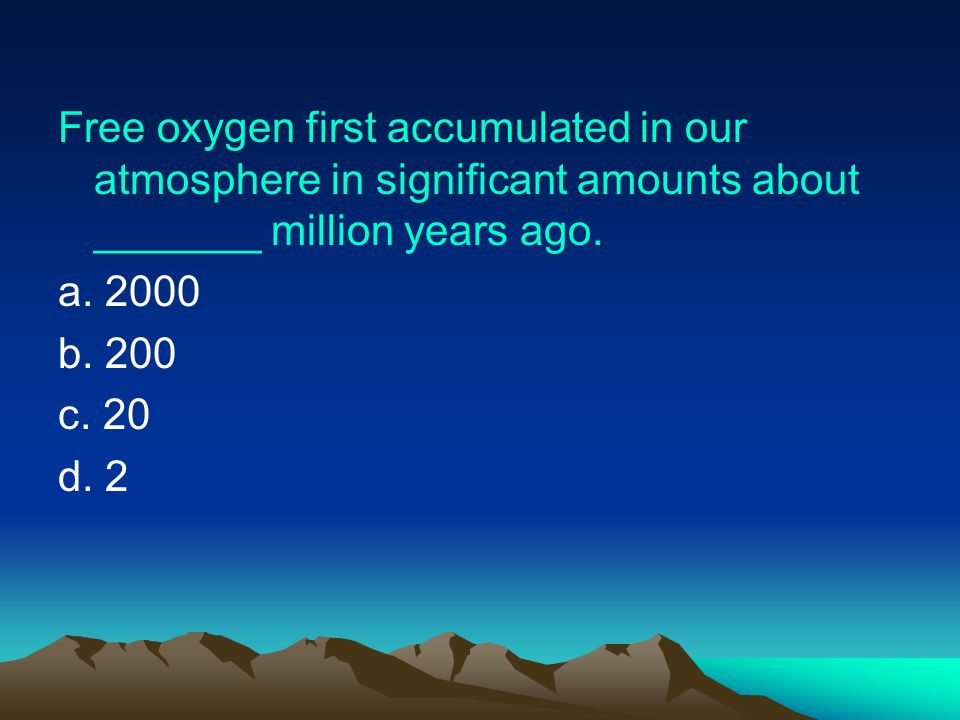 Free oxygen first accumulated in our atmosphere in significant amounts about _______ million years ago.