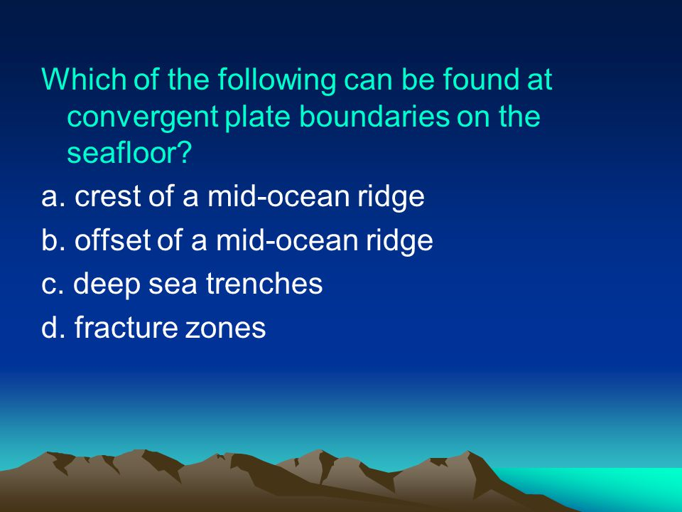 Which of the following can be found at convergent plate boundaries on the seafloor