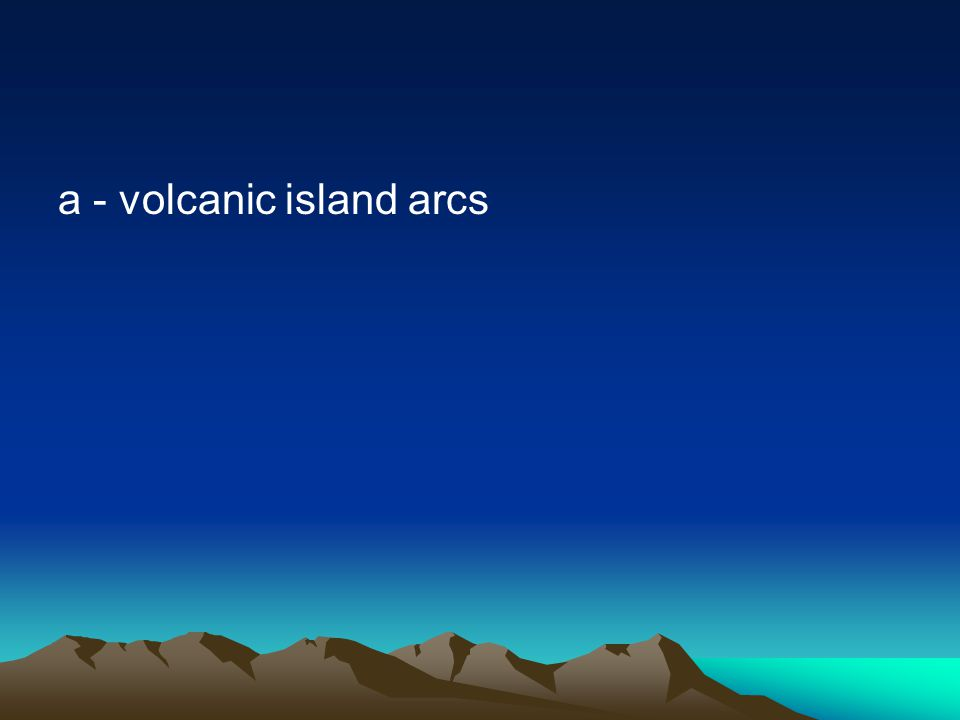 a - volcanic island arcs