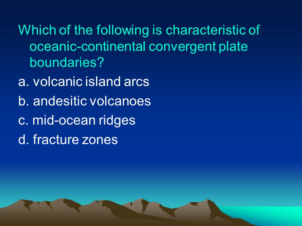 Which of the following is characteristic of oceanic-continental convergent plate boundaries