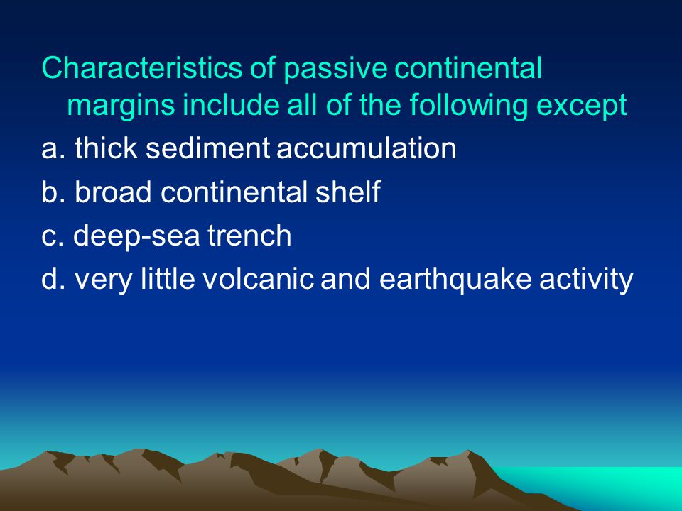 Characteristics of passive continental margins include all of the following except