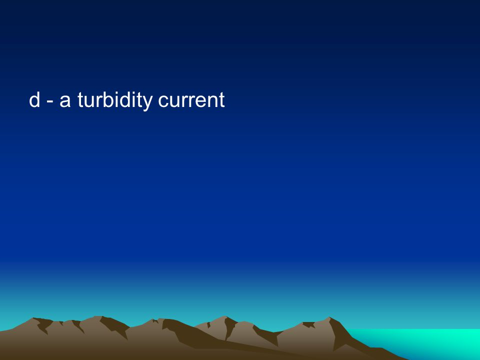 d - a turbidity current
