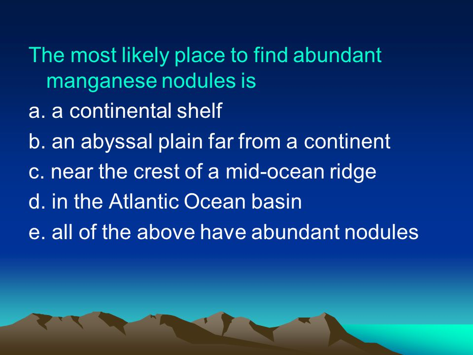 The most likely place to find abundant manganese nodules is