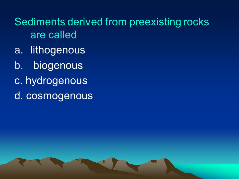 Sediments derived from preexisting rocks are called
