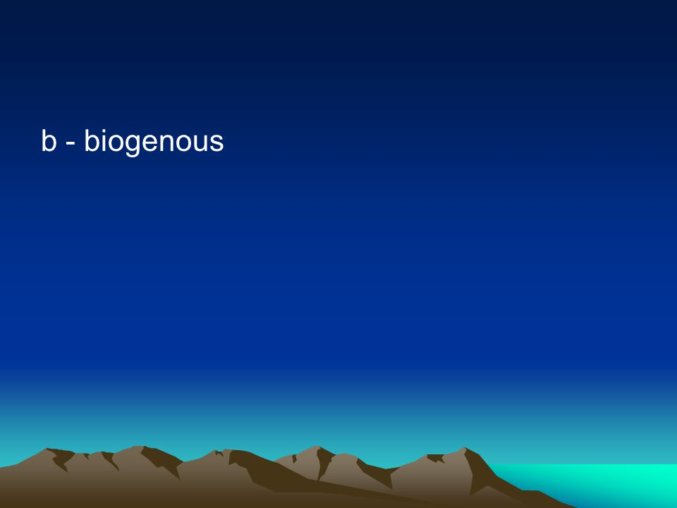 b - biogenous