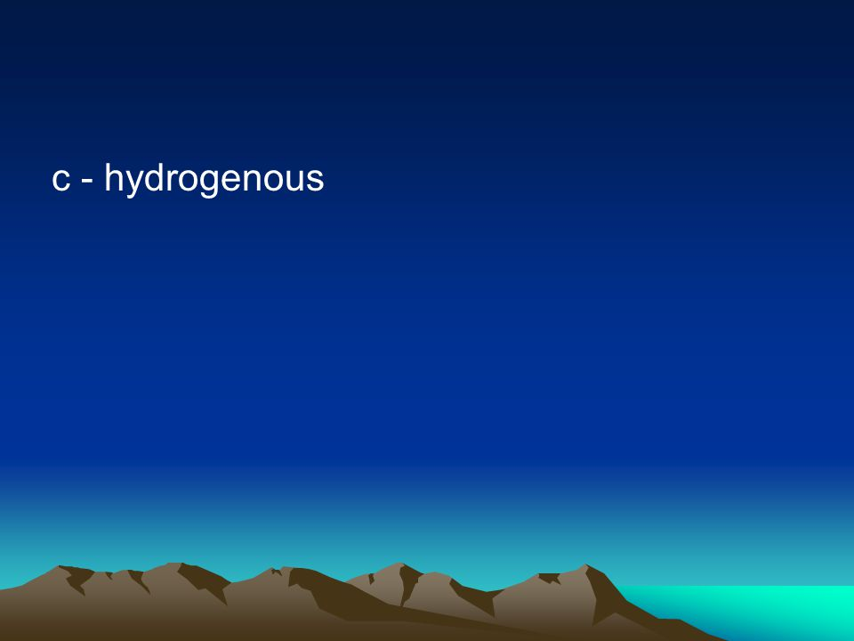 c - hydrogenous