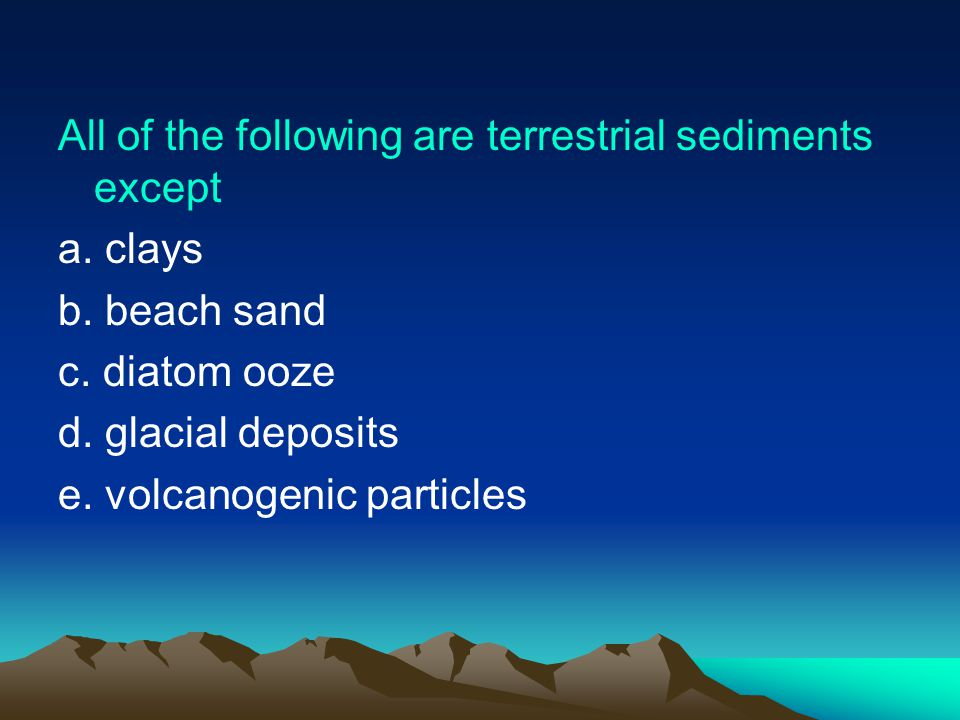 All of the following are terrestrial sediments except
