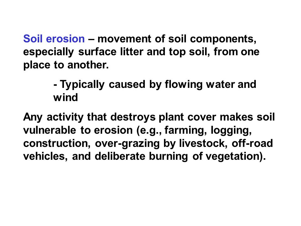 Soil erosion – movement of soil components, especially surface litter and top soil, from one place to another.