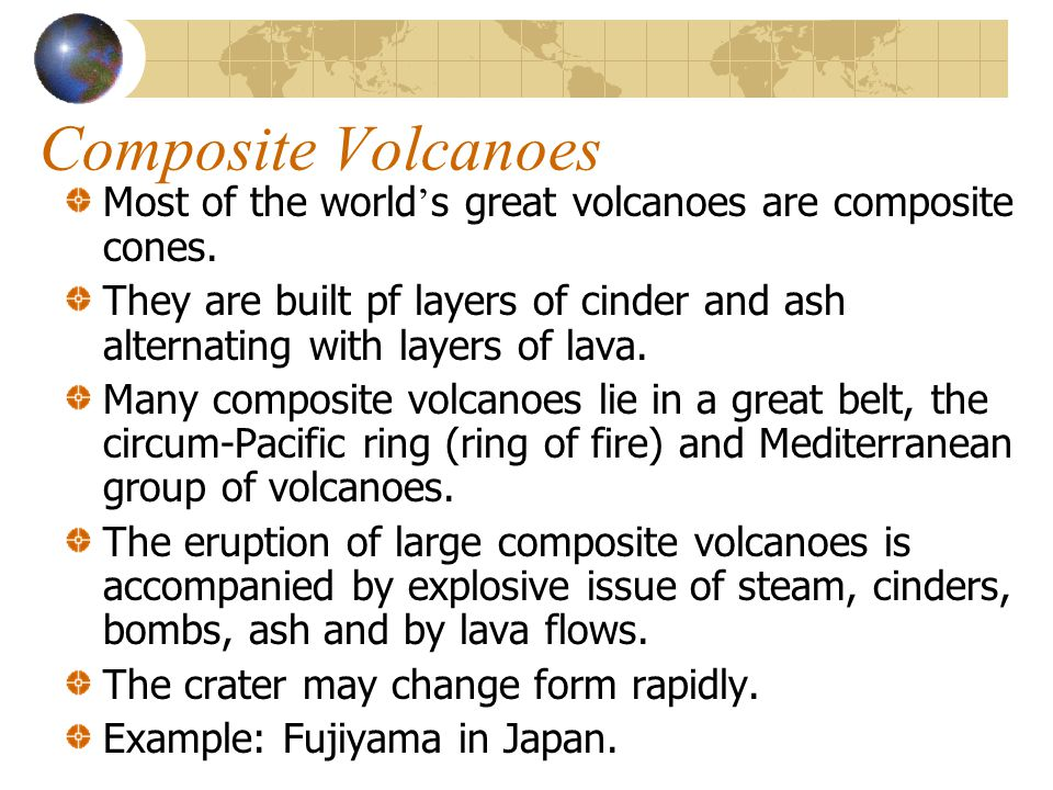 Composite Volcanoes Most of the world's great volcanoes are composite cones.