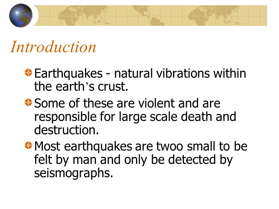 Introduction Earthquakes - natural vibrations within the earth's crust.