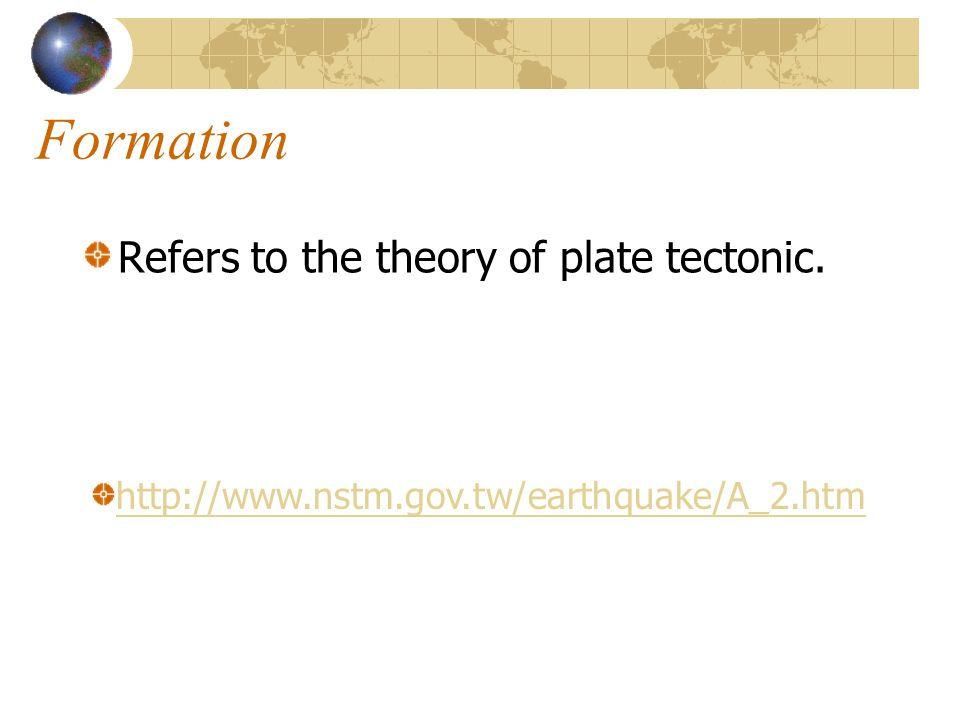 Formation Refers to the theory of plate tectonic.