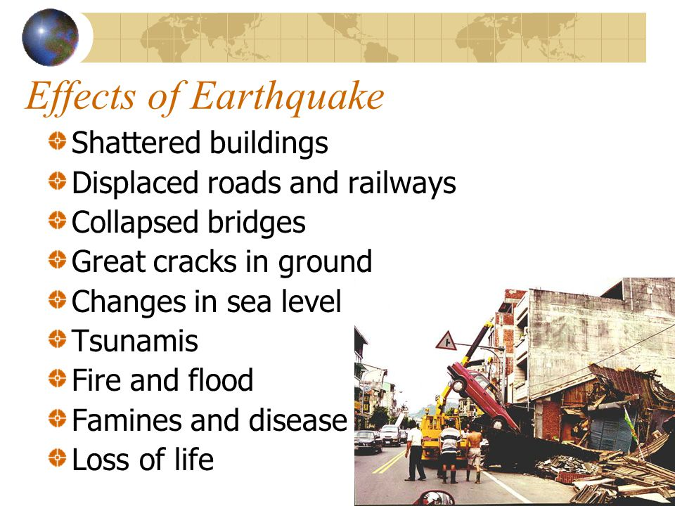 Effects of Earthquake Shattered buildings Displaced roads and railways