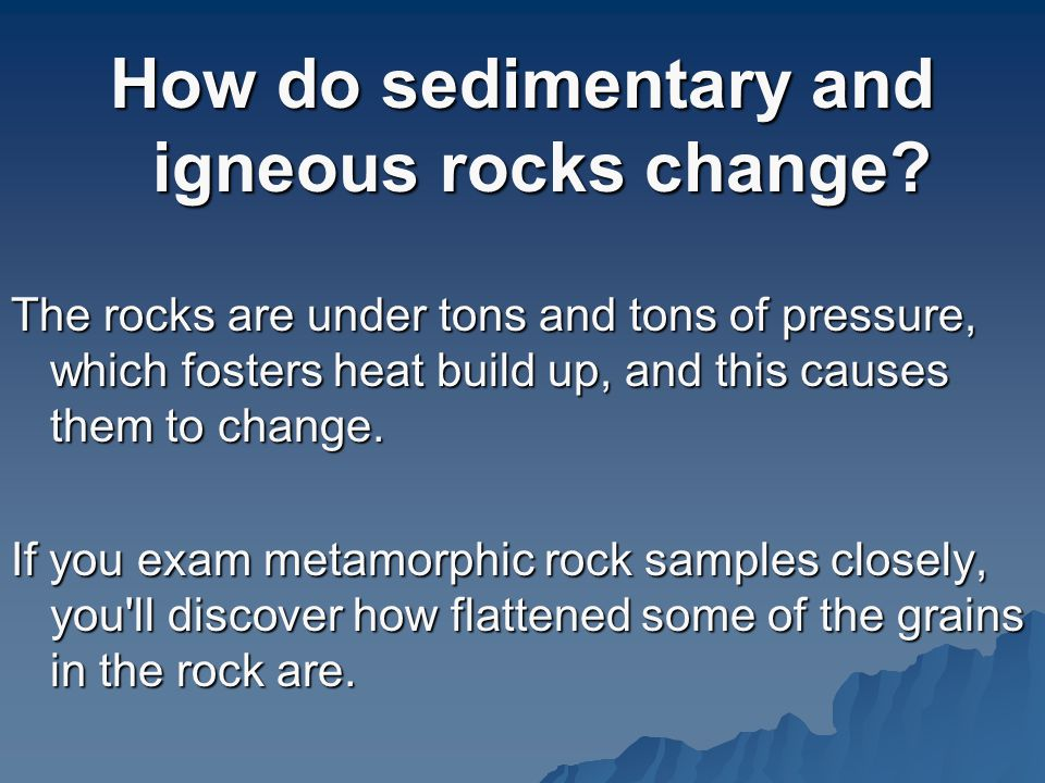 How do sedimentary and igneous rocks change