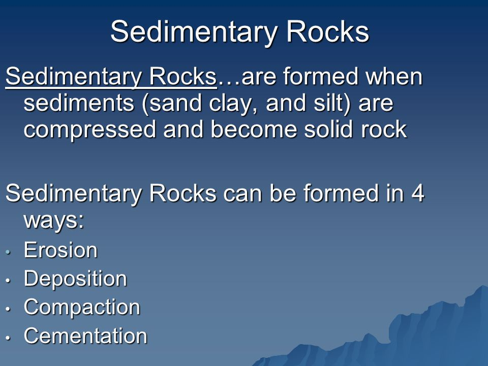 Sedimentary Rocks Sedimentary Rocks…are formed when sediments (sand clay, and silt) are compressed and become solid rock.