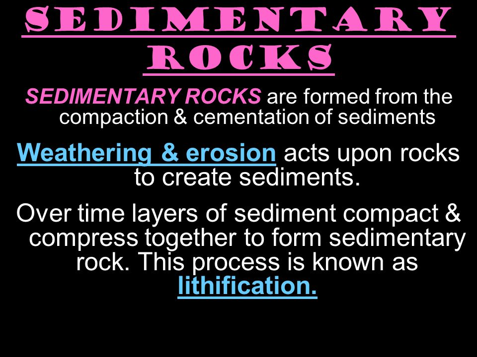 Weathering & erosion acts upon rocks to create sediments.