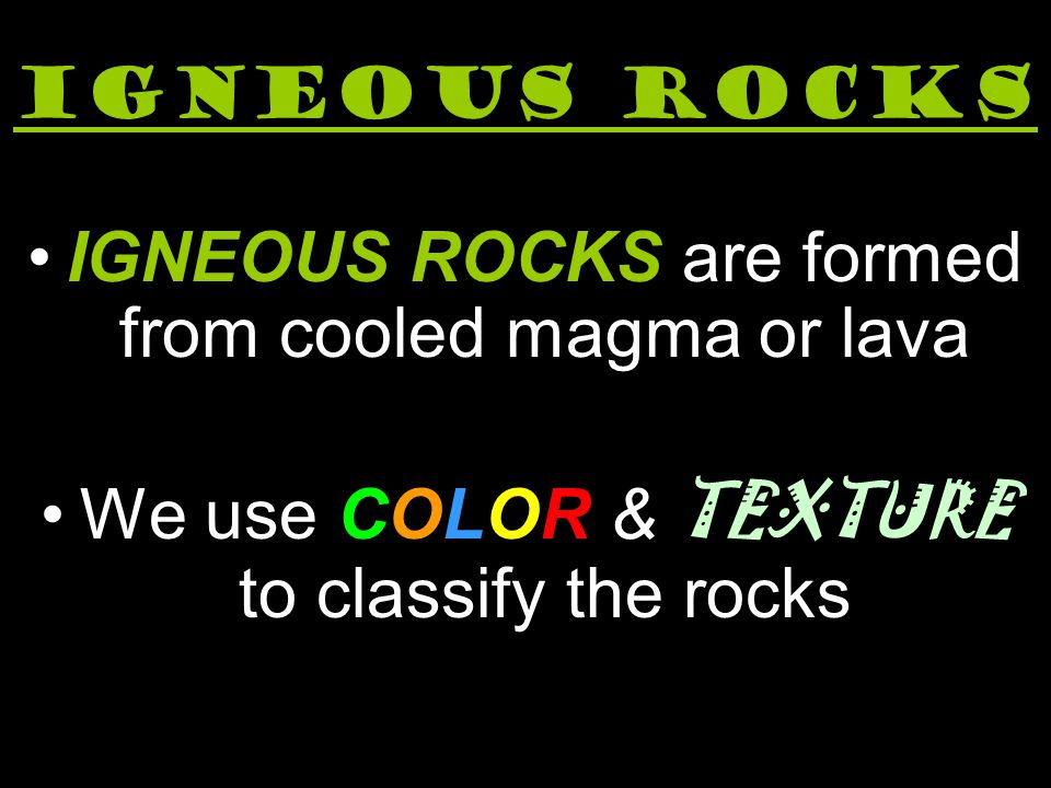 IGNEOUS ROCKS are formed from cooled magma or lava