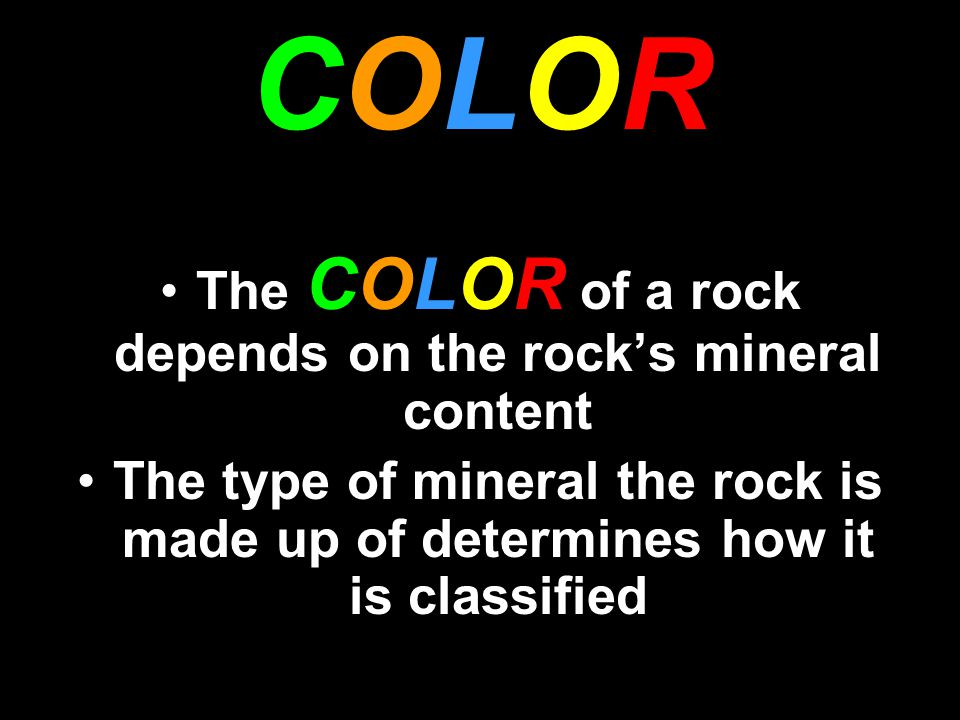 The COLOR of a rock depends on the rock's mineral content
