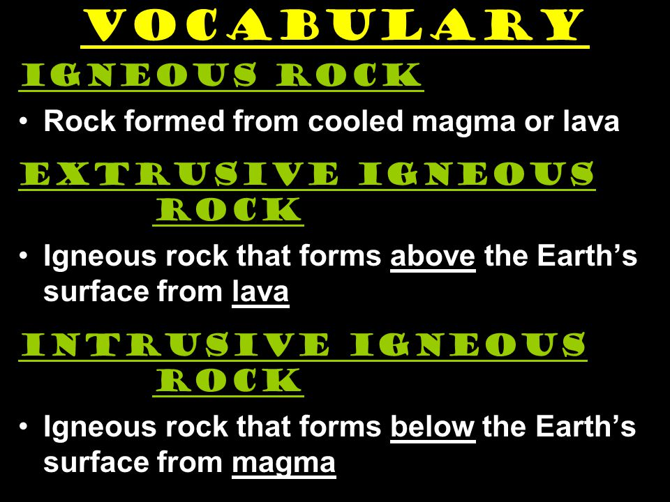 vocabulary Igneous rock Rock formed from cooled magma or lava