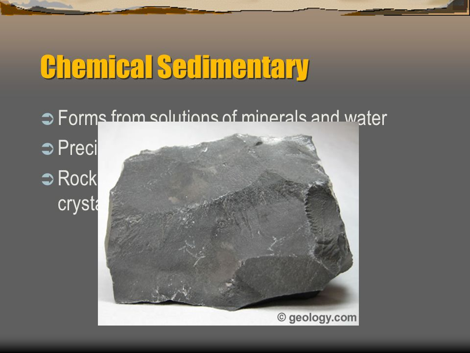 Chemical Sedimentary Forms from solutions of minerals and water