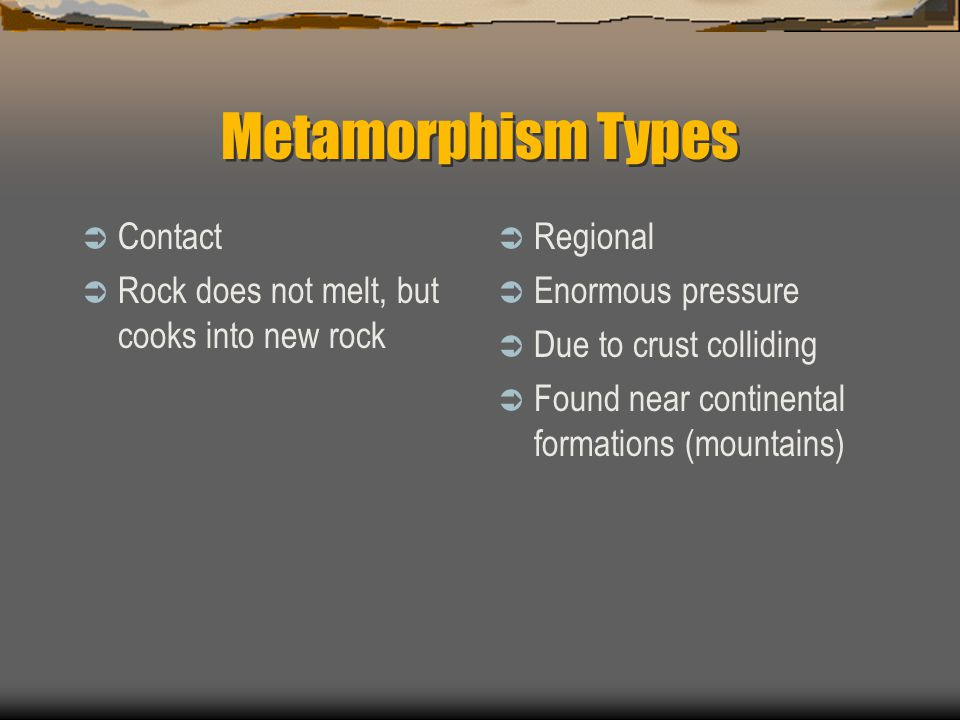 Metamorphism Types Contact Rock does not melt, but cooks into new rock