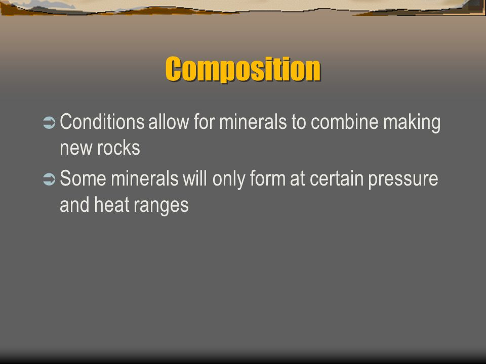 Composition Conditions allow for minerals to combine making new rocks