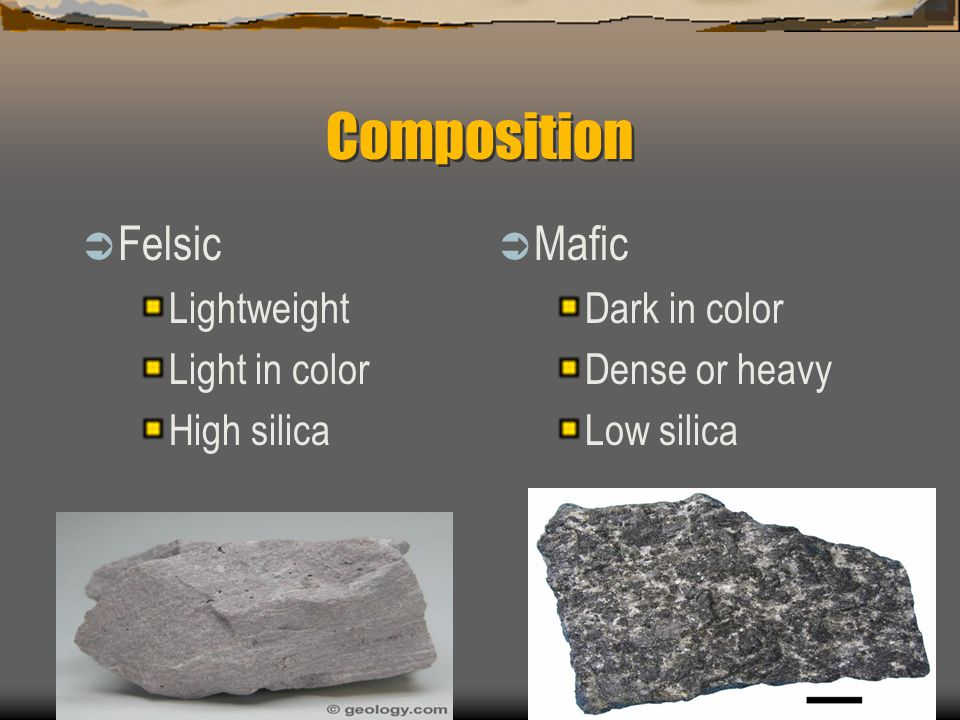 Composition Felsic Mafic Lightweight Light in color High silica