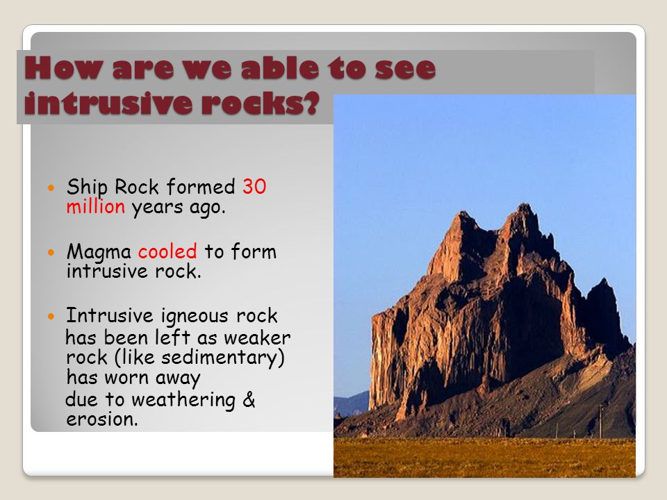 How are we able to see intrusive rocks