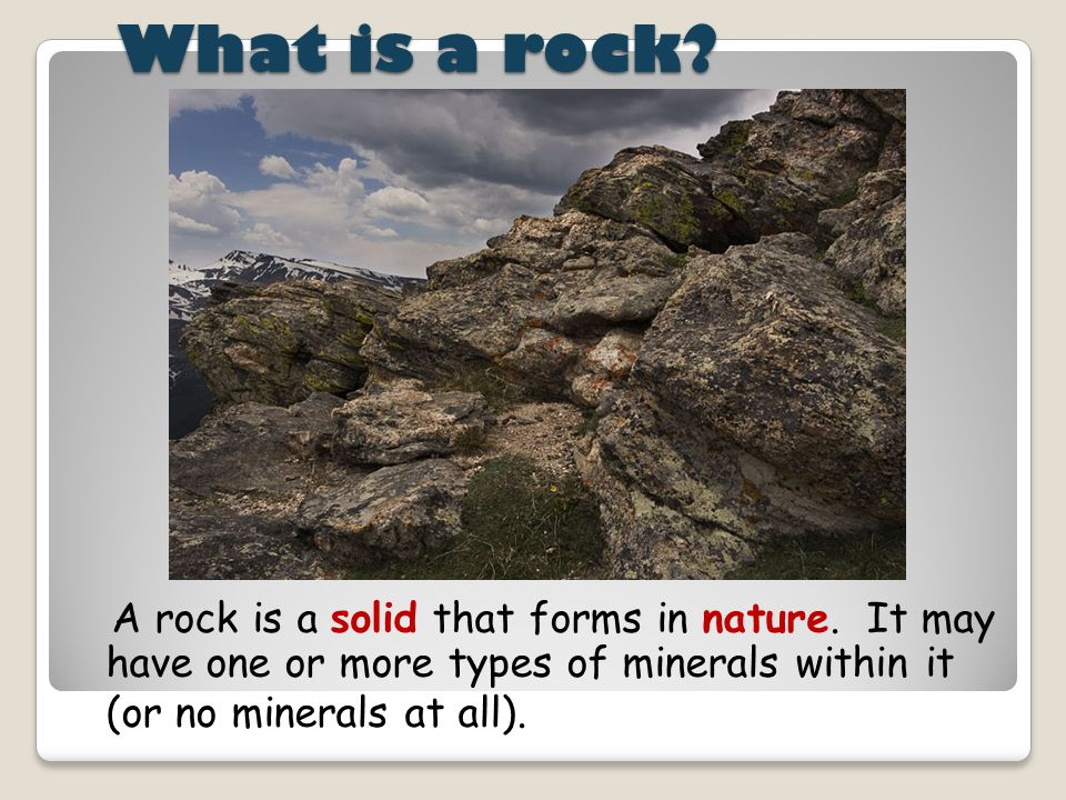 What is a rock. A rock is a solid that forms in nature.