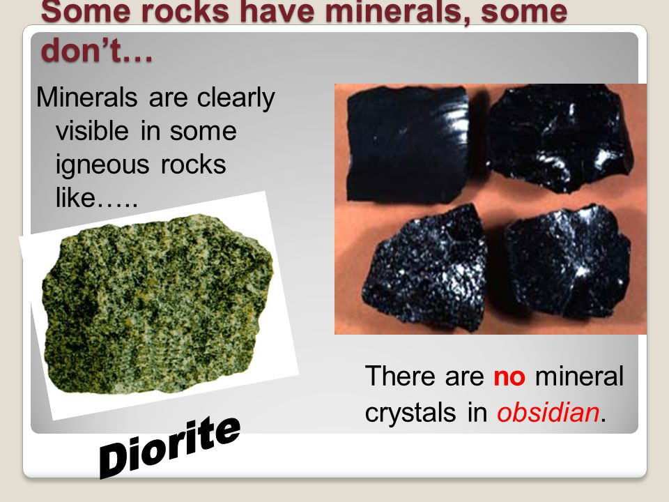 Some rocks have minerals, some don't…