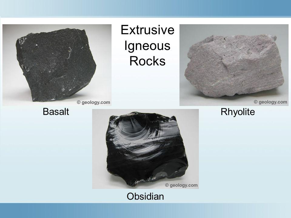 Extrusive Igneous Rocks Basalt Rhyolite Obsidian