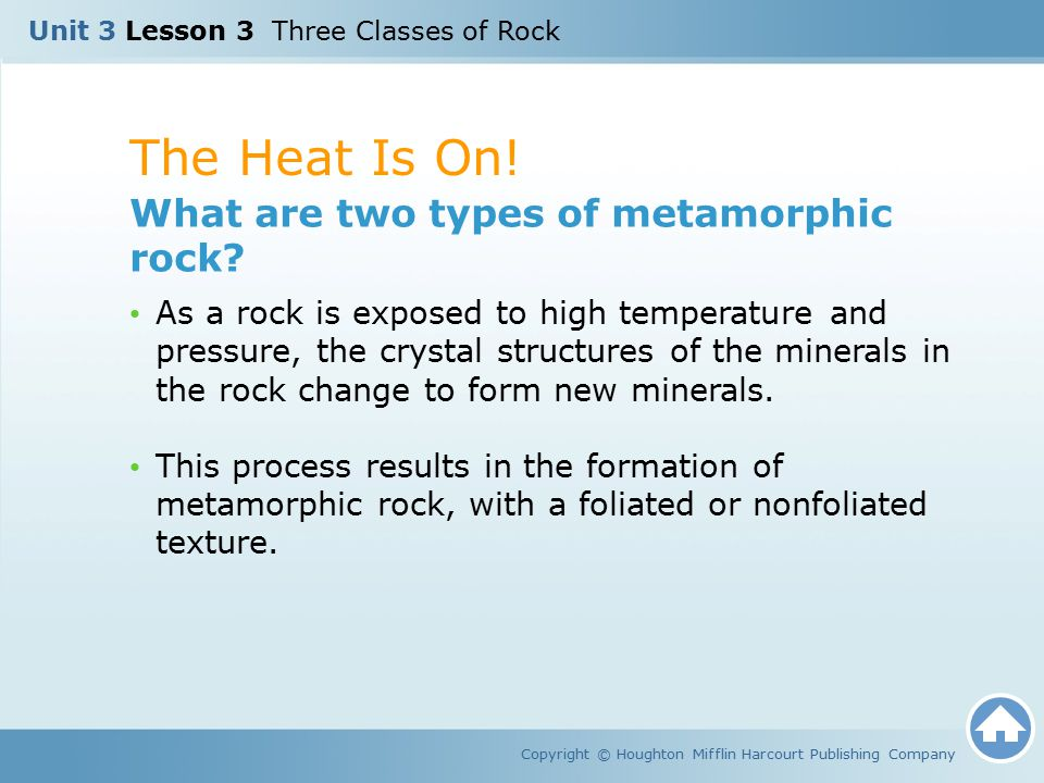 The Heat Is On! What are two types of metamorphic rock