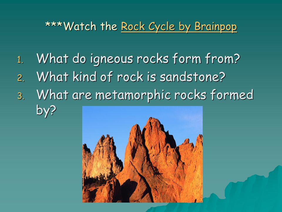 ***Watch the Rock Cycle by Brainpop