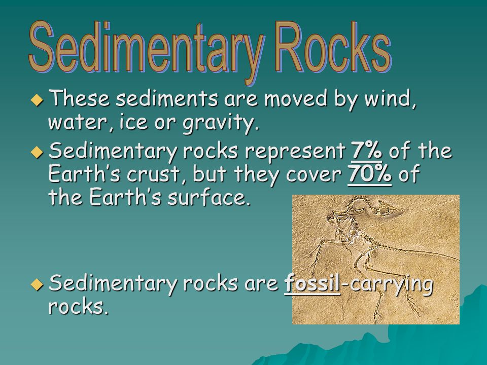 These sediments are moved by wind, water, ice or gravity.