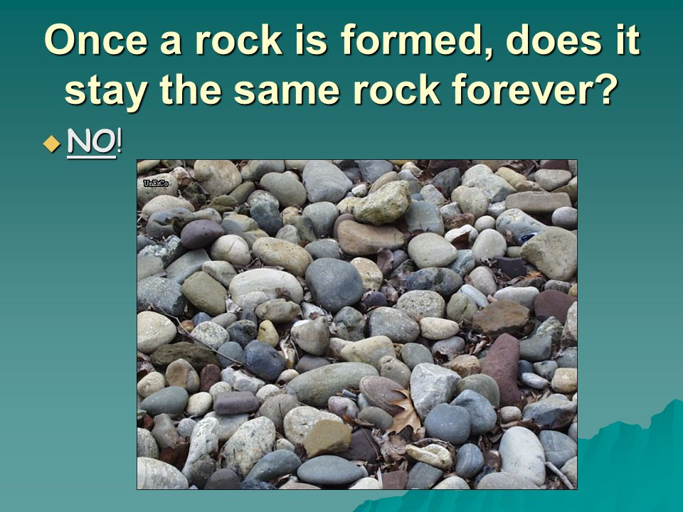 Once a rock is formed, does it stay the same rock forever