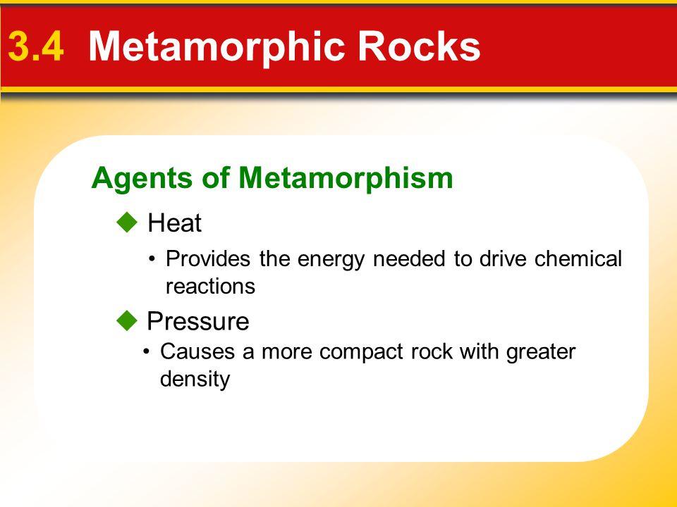 3.4 Metamorphic Rocks Agents of Metamorphism  Heat  Pressure