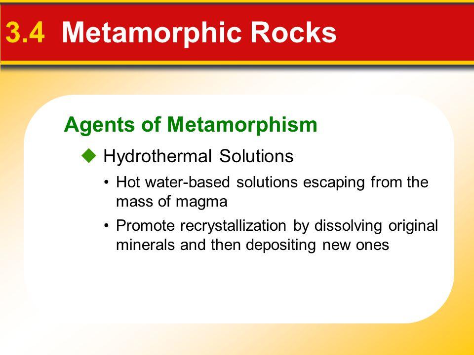 3.4 Metamorphic Rocks Agents of Metamorphism  Hydrothermal Solutions