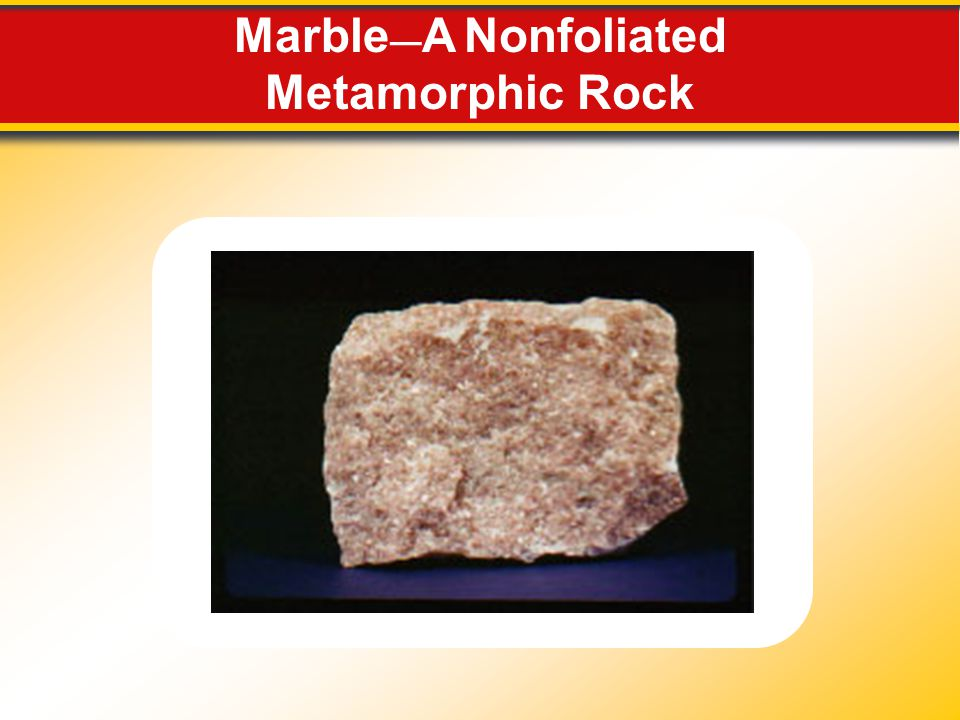 Marble—A Nonfoliated Metamorphic Rock