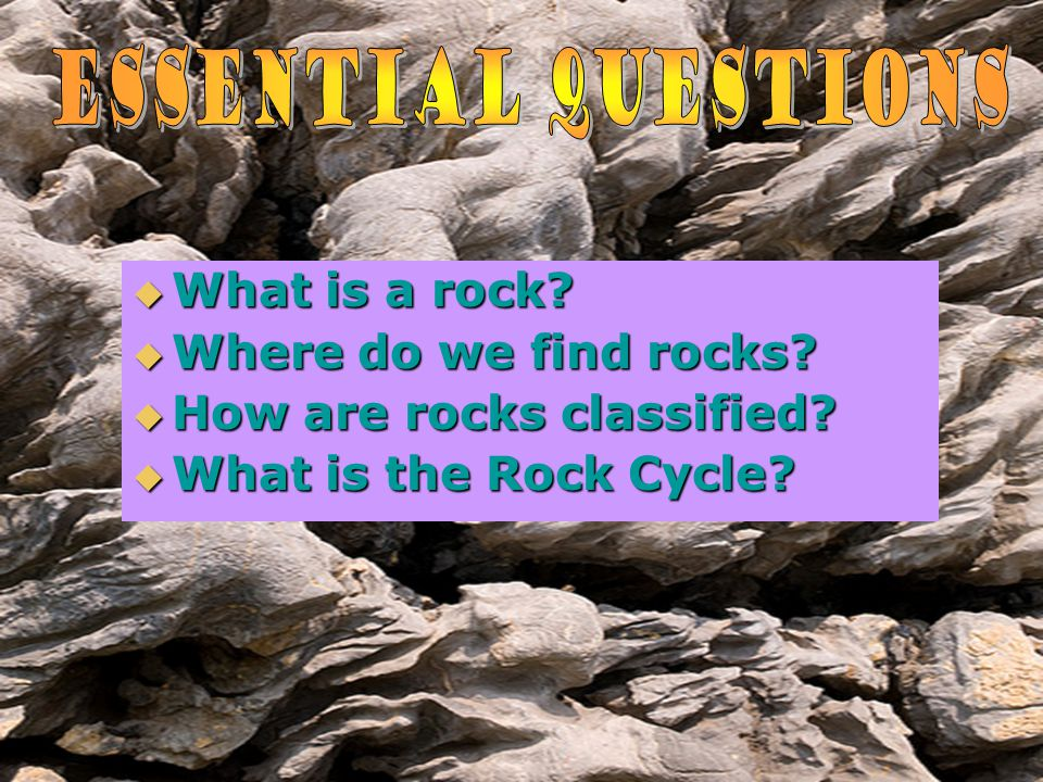Essential Questions What is a rock Where do we find rocks