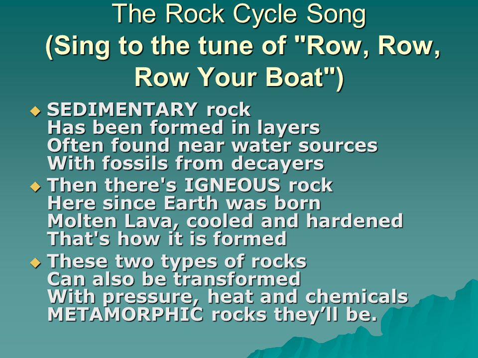The Rock Cycle Song (Sing to the tune of Row, Row, Row Your Boat )