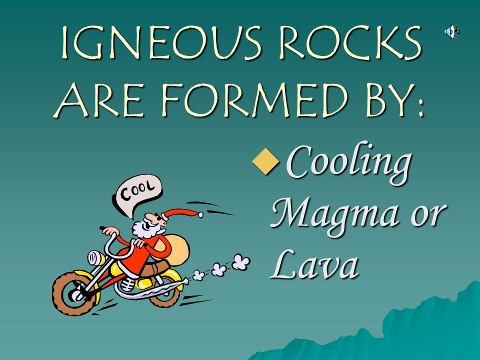 IGNEOUS ROCKS ARE FORMED BY: