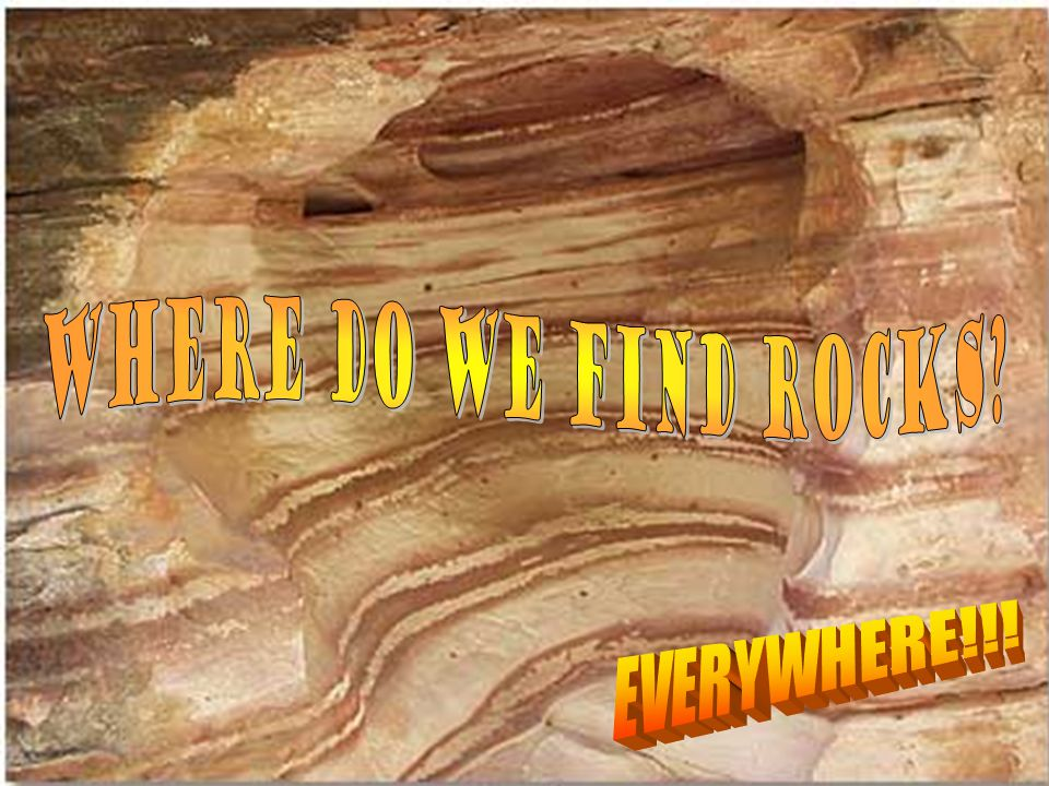 Where do we find rocks Where Do We Find Rocks EVERYWHERE!!!