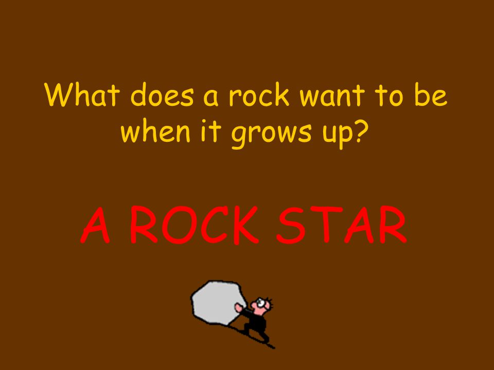 What does a rock want to be when it grows up