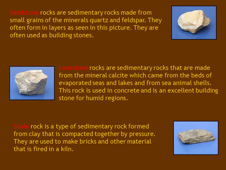 Sandstone rocks are sedimentary rocks made from small grains of the minerals quartz and feldspar. They often form in layers as seen in this picture. They are often used as building stones.