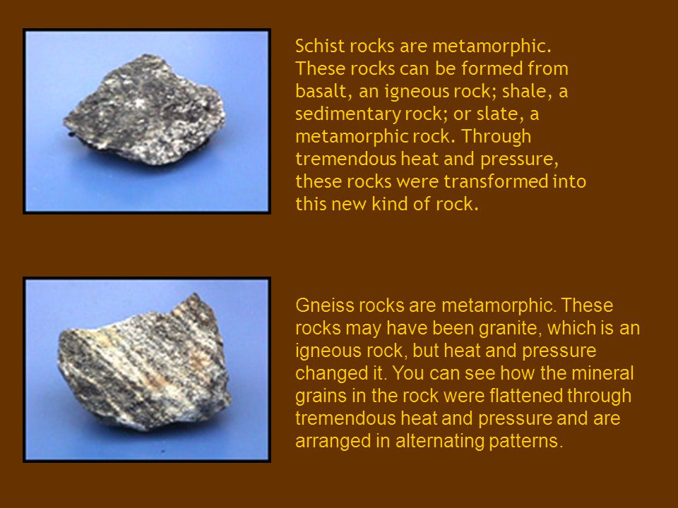 Schist rocks are metamorphic