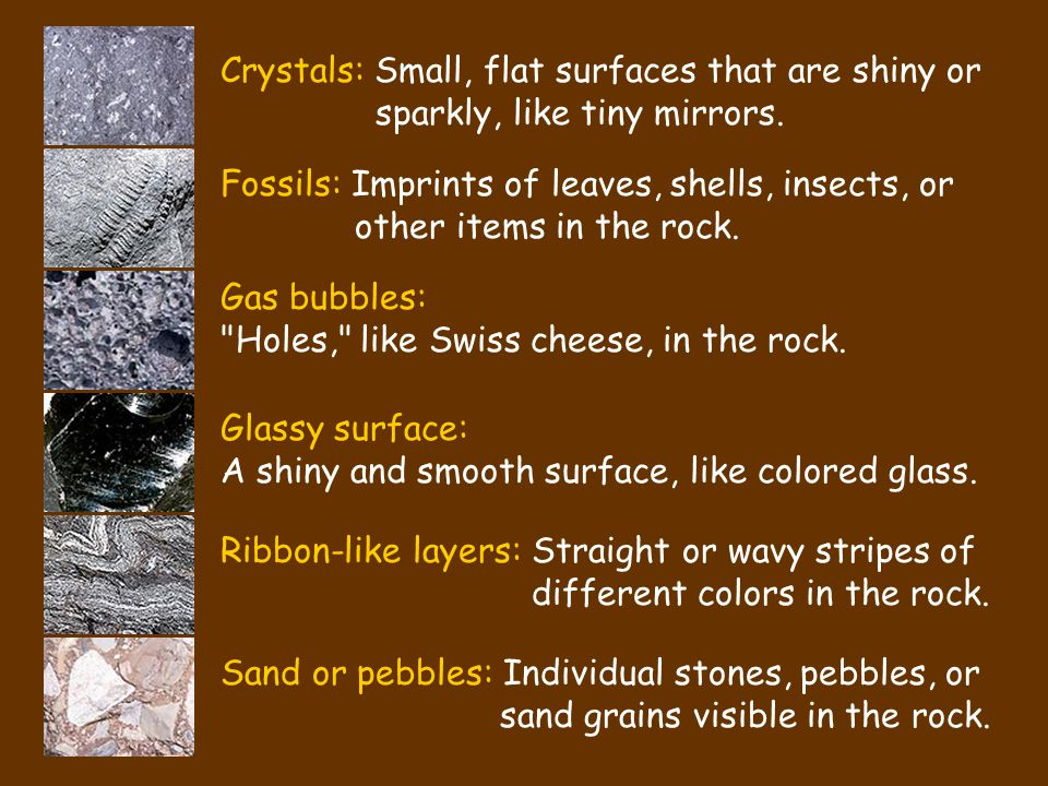Crystals: Small, flat surfaces that are shiny or