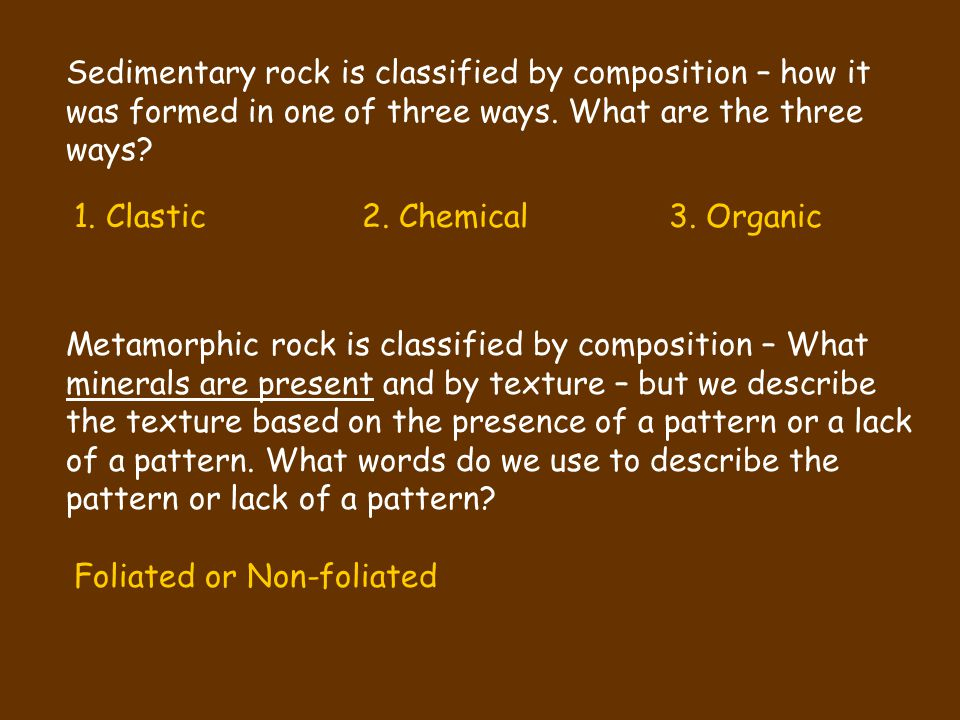 Sedimentary rock is classified by composition – how it was formed in one of three ways. What are the three ways